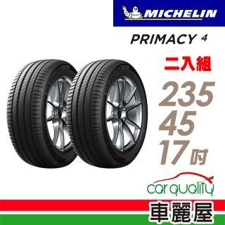 【Michelin 米其林】PRIMACY 4 高性能輪胎_送專業安裝 兩入組_235/45/17(PRI4)